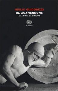 Copertina di 'Io, Agamennone. Gli eroi di Omero'