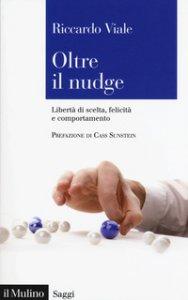Copertina di 'Oltre il nudge. Libertà di scelta, felicità e comportamento'