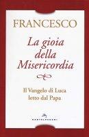 La gioia della misericordia - Francesco (Jorge Mario Bergoglio)