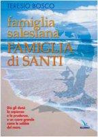 Famiglia Salesiana, Famiglia di Santi. Profili dei santi, Beati, Venerabili e Servi di Dio della Famiglia Salesiana - Bosco Teresio