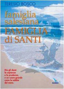 Copertina di 'Famiglia Salesiana, Famiglia di Santi. Profili dei santi, Beati, Venerabili e Servi di Dio della Famiglia Salesiana'