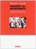 Davanti al Novecento. Persona e condizione storica in Nikolaj Berdjaev e Hannah Arendt. - Mariano Vezzali