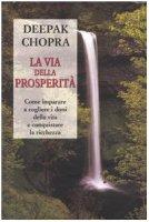 La via della prosperità. Come imparare a cogliere i doni della vita e conquistare la ricchezza - Chopra Deepak