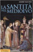La santità nel Medioevo - Vauchez André