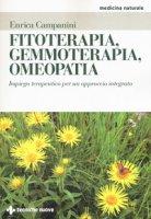 Fitoterapia, gemmoterapia, omeopatia. Impiego terapeutico per un approccio integrato - Campanini Enrica