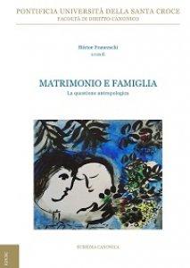 Copertina di 'Matrimonio e famiglia. La questione antropologica'