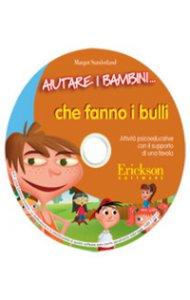 Copertina di 'Aiutare i bambini... che fanno i bulli. Attività psicoeducative con il supporto di una favola. 2 CD-ROM'