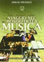 Viaggio nel mondo della musica. Teoria, strumenti, forme, storia e discipline - Prodigo Sergio