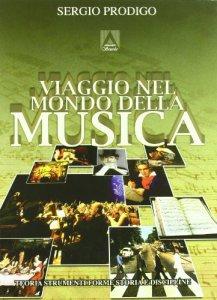 Copertina di 'Viaggio nel mondo della musica. Teoria, strumenti, forme, storia e discipline'