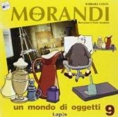 Giorgio Morandi. Un mondo di oggetti - Conti Barbara