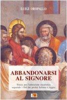Abbandonarsi al Signore. Tracce per l'adorazione eucaristica seguendo i libri dei profeti Sofonia e Aggeo - Luigi Oropallo