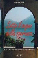Sotto il segno della speranza: per tutti una proposta di liberazione - Boschetti Enzo