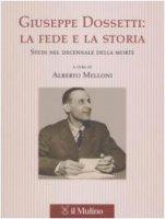 Giuseppe Dossetti: la fede e la storia. Studi nel decennale della morte