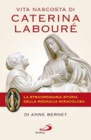 Vita nascosta di Caterina Labouré - Bernet Anne