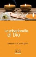Misericordia  di  Dio.  Pregare  con  le  religioni.  A  cura  di  fr.  Andrea  Serafino  (La)