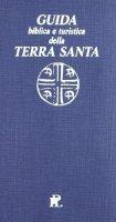Guida biblica e turistica della Terra Santa - ACQUISTAPACE PAOLO, TURRI ERNANI, GALBIATI ENRICO