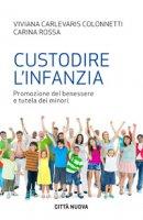 Custodire l'infanzia - Carlevaris C., Rossa M.