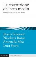 La costruzione del ceto medio - Rocco Sciarrone, Nicoletta Bosco, Antonella Meo, Luca Storti