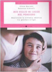 Copertina di 'Mio figlio mi legge nel pensiero. Realizzare la sintonia emotiva tra genitori e figli'