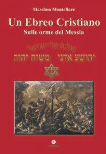 Copertina di 'Un Ebreo Cristiano. Sulle orme del Messia'