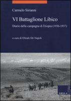 VI battaglione libico. Diario della campagna d'Etiopia (1936-1937) - Sirianni Carmelo