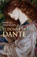 Le donne di Dante - Marco Santagata