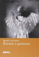Ritorni e partenze. 2004-2010. - Bruno Cantarini