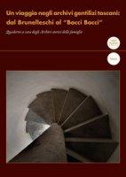 """Un viaggio negli archivi gentilizi toscani: dal Brunelleschi al """"Bocci Bocci"""". Quaderni a cura degli Archivi storici delle famiglie"""