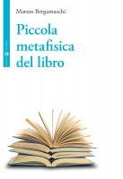 Piccola metafisica del libro - Matteo Bergamaschi