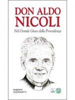 Don Aldo Nicoli. Nel grande gioco della provvidenza - Alborghetti Roberto
