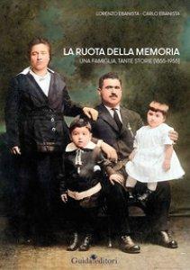 Copertina di 'La ruota della memoria. Una famiglia, tante storie (1855-1955)'