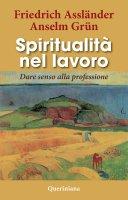 Spiritualità nel lavoro - Anselm Grün, Friedrich Assländer