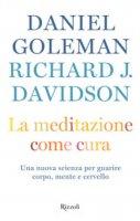 La meditazione come cura - Daniel Goleman, Richard J. Davidson