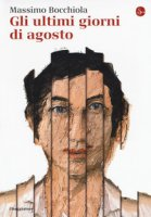 Gli ultimi giorni di agosto - Bocchiola Massimo