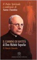 Il Cammino di Santità. Il Padre Spirituale e confessore di Santa Faustina - Ciereszko D.Henryk