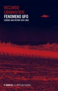 Copertina di 'Fenomeno ufo. «Science and fiction» (1947-1961)'