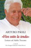 «Vivo sotto la tenda». Lettere ad Adele Toscano - Paoli Arturo
