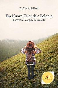 Copertina di 'Tra Nuova Zelanda e Polonia. Racconti di viaggio e di rinascita'