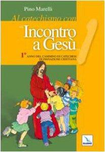 Copertina di 'Al catechismo con «Incontro a Gesù». Anno 1 - Quaderno'