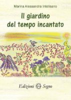 Il giardino del tempo incantato - Marina Alessandra Intelisano