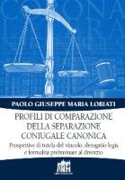 Profili di comparazione della separazione coniugale canonica - Paolo Giuseppe Maria Lobiati