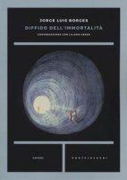 Diffido dell'immortalità. Conversazione con Liliana Heker - Borges Jorge L., Heker Liliana