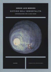 Copertina di 'Diffido dell'immortalità. Conversazione con Liliana Heker'