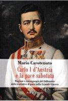 Carlo I d'Austria e la pace sabotata - Mario Carotenuto