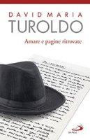Amare e pagine ritrovate - David M. Turoldo