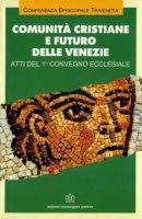 Comunità cristiane e futuro delle Venezie. Atti del 1° Convegno ecclesiale