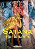 Satana come liberarsene - Reghenzi Emilio