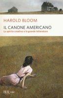 Il canone americano. Lo spirito creativo e la grande letteratura - Bloom Harold