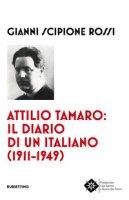 Attilio Tamaro: il diario di un italiano (1911-1949) - Rossi Gianni Scipione