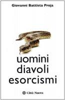 Uomini diavoli esorcismi. La verità sul mondo dell'occulto - Proja G. Battista